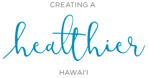 Creating a Healthier Hawaii